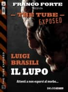 Il lupo - The Tube Exposed 1 ebook by Luigi Brasili