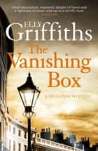 The Vanishing Box - The Brighton Mysteries 4 ebook by Elly Griffiths