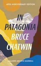 In Patagonia eBook by Bruce Chatwin, Nicholas Shakespeare