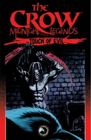 The Crow: Midnight Legends, Vol. 6: Touch Of Evil ebook by Muth,Jon J.; Kuramoto,John; Lee,Paul; Gaydos,Michael; Tolagson,Jamie; Hotz,Kyle