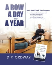 A Row a Day for a Year - Set a Goal—Track Your Progress ebook by D.P. Ordway