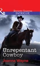 "Unrepentant Cowboy (Mills & Boon Intrigue) (Big ""D"" Dads: The Daltons, Book 4) 電子書 by Joanna Wayne"