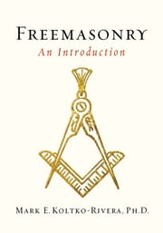 Freemasonry - An Introduction ebook by Mark E. Kolko-Rivera, Ph.D.