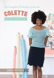 The Complete Techniques from the Colette Sewing Handbook ebook by Sarai Mitnick
