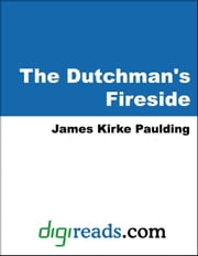 The Dutchman's Fireside ebook by Paulding, James Kirke
