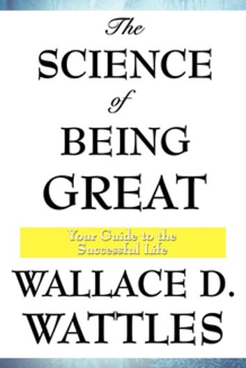 The Science of Being Great ebook by Wallace D. Wattles