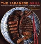 The Japanese Grill ebook by Tadashi Ono,Harris Salat