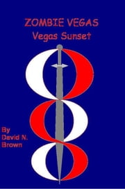 Zombie Vegas 5: Vegas Sunset ebook by David N. Brown