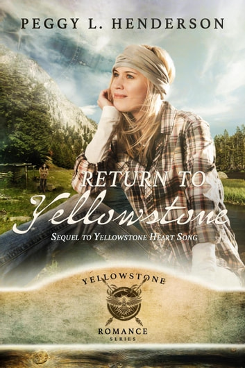 Return to Yellowstone - Sequel to Yellowstone Heart Song - Yellowstone Romance Series, #2 ebook by Peggy L Henderson