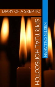 Spiritual Hopscotch, Diary of a Skeptic ebook by Kristin Callahan