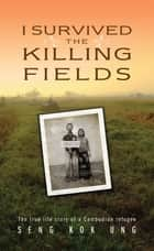 I Survived the Killing Fields ebook by Seng Kok Ung