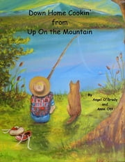 Down Home Cookin' from Up On the Mountain ebook by Anne Ott,Angel OGrady