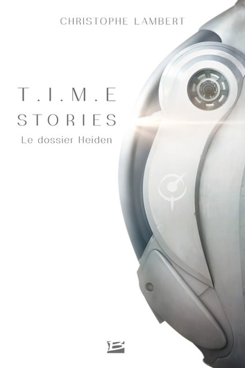 T.I.M.E Stories - Le dossier Heiden eBook by Christophe Lambert