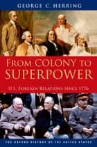 From Colony to Superpower - U.S. Foreign Relations since 1776 ebook by George C. Herring