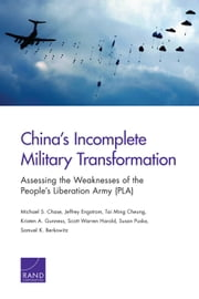 China's Incomplete Military Transformation - Assessing the Weaknesses of the People's Liberation Army (PLA) ebook by Michael S. Chase,Jeffrey Engstrom,Tai Ming Cheung,Kristen A. Gunness,Scott Warren Harold,Susan Puska,Samuel K. Berkowitz