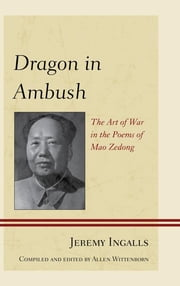 Dragon in Ambush - The Art of War in the Poems of Mao Zedong ebook by Allen Wittenborn,Jeremy Ingalls