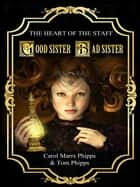 Good Sister, Bad Sister: Heart of the Staff ebook by Carol Marrs Phipps,Tom Phipps