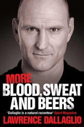 More Blood, Sweat and Beers - World Cup Rugby Tales ebook by Lawrence Dallaglio