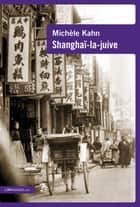 Shanghaï-la-juive eBook by Michèle Kahn