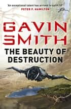 The Beauty of Destruction ebook by Gavin G. Smith
