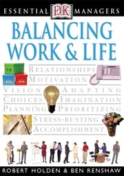 DK Essential Managers: Balancing Work and Life ebook by Ben Renshaw,Robert Holden
