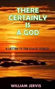There Certainly Is a God. a letter to the black church ebook by William Jervis