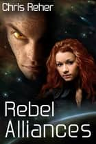 Rebel Alliances ebook by Chris Reher