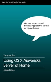 Using OS X Mavericks Server at Home ebook by Terry Walsh