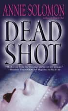 Dead Shot ebook door Annie Solomon