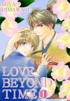 LOVE BEYOND TIME (Yaoi Manga) - Volume 1 ebook by Soya Himawari