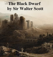 The Black Dwarf, First of the Tales of My Landlord