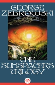 The Sunspacers Trilogy ebook by George Zebrowski