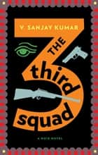 The Third Squad - A Noir Novel ebook by V. Sanjay Kumar