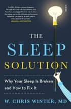 The Sleep Solution - why your sleep is broken and how to fix it ebook by W. Chris Winter