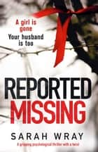 Reported Missing - A gripping psychological thriller with a breathtaking twist 電子書 by Sarah Wray