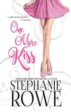One More Kiss (A Romantic Comedy / Chick Lit Novel) ebook by Stephanie Rowe