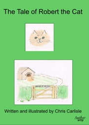 The Tale of Robert the Cat ebook by Chris Carlisle
