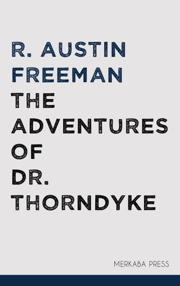 The Adventures of Dr. Thorndyke ebook by R. Austin Freeman