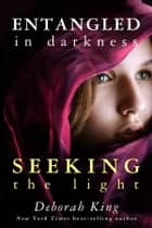 Entangled in Darkness ebook by Deborah King, Ph.D.