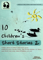 10 Children's Short Stories 2 - The Best Fairy Tales & Fables Collection for Kids ebook by Oldiees Publishing