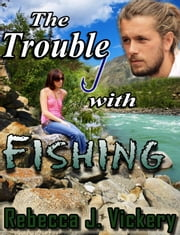 The Trouble with Fishing ebook by Rebecca J. Vickery