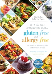 Let's Eat Out Around the World Gluten Free and Allergy Free, Fourth Edition - Eat Safely in Any Restaurant at Home or Abroad ebook by Kim Koeller,Robert La France,Alessio Fasano, MD