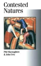 Contested Natures ebook by Dr Phil Macnaghten,John Urry