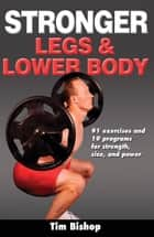 Stronger Legs & Lower Body ebook by Bishop, Tim