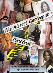 The Alcrest Gastropub Cookbook - The Alcrest Mysteries ebook by Lorne Oliver