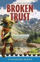 Broken Trust ebook by Shannon Baker