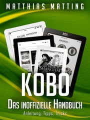 Kobo. Das inoffizielle Handbuch. Anleitung, Tipps, Tricks ebook by Kobo.Web.Store.Products.Fields.ContributorFieldViewModel