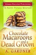Chocolate Macaroons and a Dead Groom eBook by A. Gardner