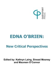 Edna O'Brien: New Critical Perspectives ebook by Kathryn Laing,Sinead Mooney,Maureen O'Connor