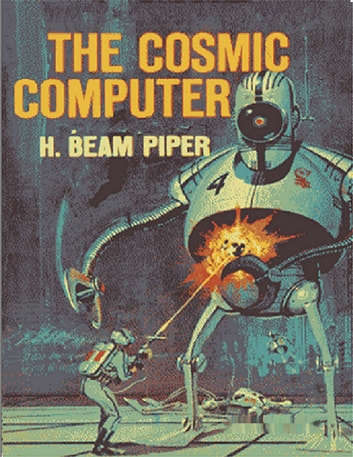 The Cosmic Computer ebook by H. Beam Piper